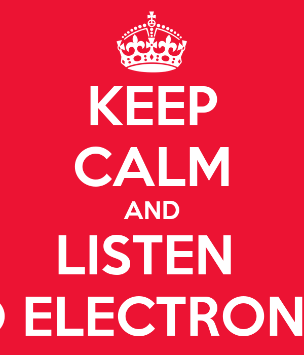 KEEP CALM AND LISTEN  TO ELECTRONIC