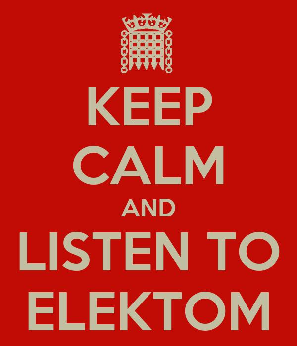 KEEP CALM AND LISTEN TO ELEKTOM