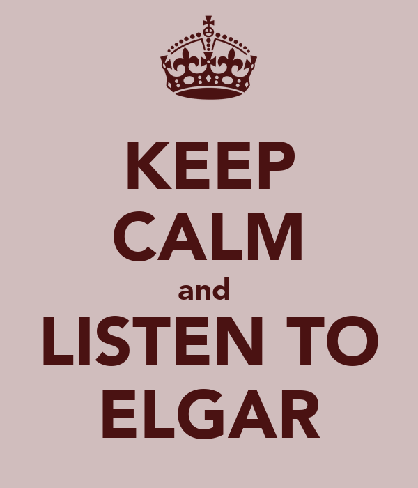 KEEP CALM and  LISTEN TO ELGAR
