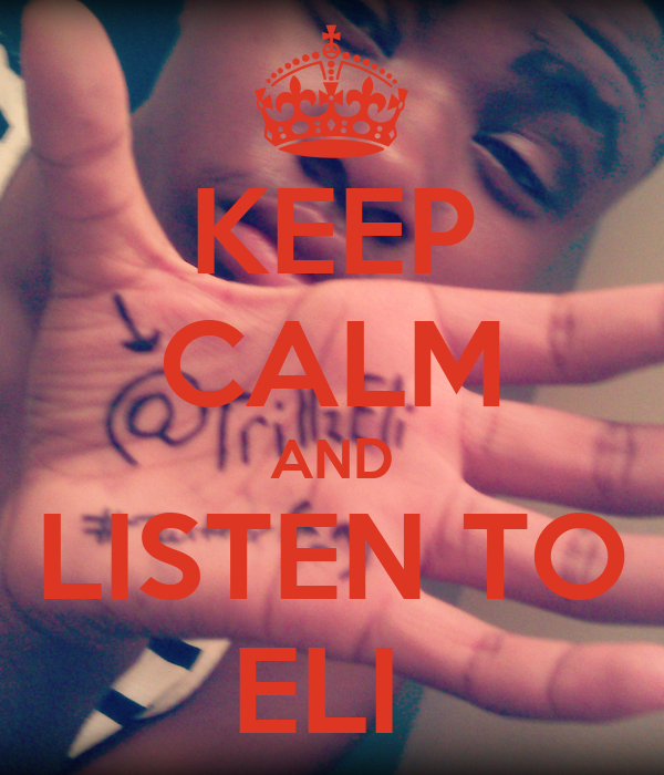 KEEP CALM AND LISTEN TO ELI