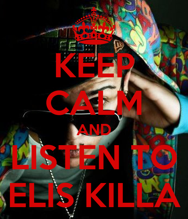 KEEP CALM AND LISTEN TO ELIS KILLA
