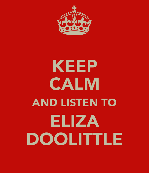 KEEP CALM AND LISTEN TO ELIZA DOOLITTLE