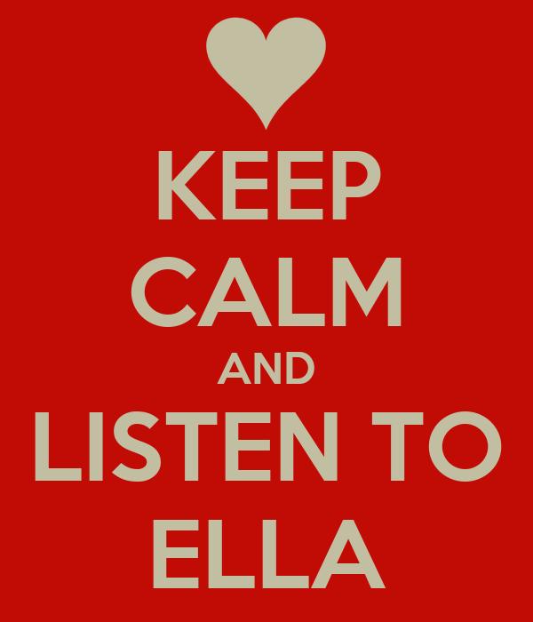 KEEP CALM AND LISTEN TO ELLA