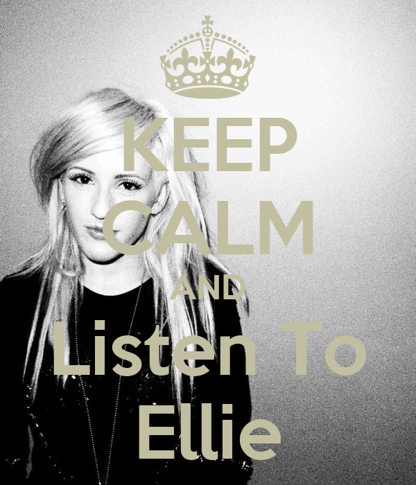 KEEP CALM AND Listen To Ellie