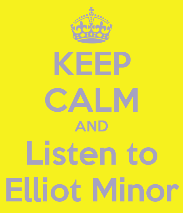 KEEP CALM AND Listen to Elliot Minor
