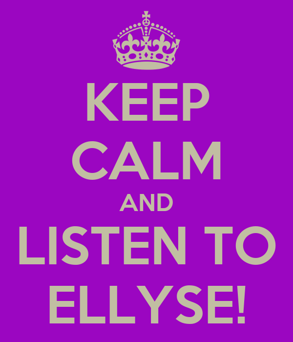 KEEP CALM AND LISTEN TO ELLYSE!