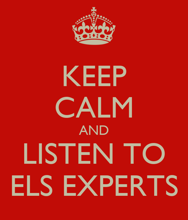 KEEP CALM AND LISTEN TO ELS EXPERTS
