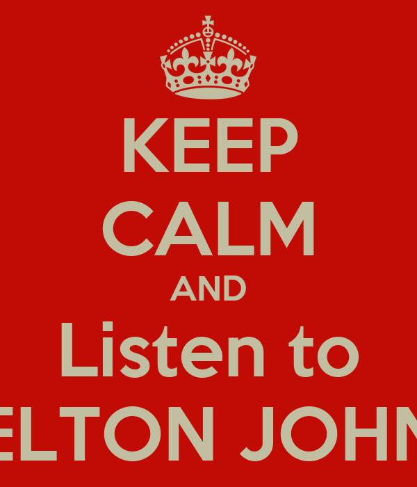 KEEP CALM AND Listen to ELTON JOHN