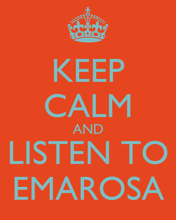 KEEP CALM AND LISTEN TO EMAROSA