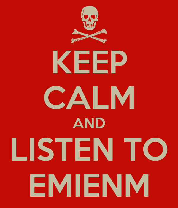 KEEP CALM AND LISTEN TO EMIENM