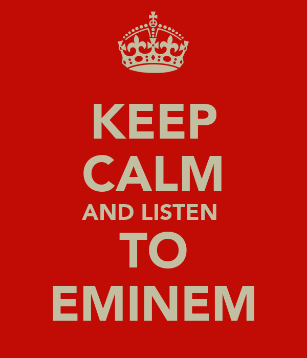 KEEP CALM AND LISTEN  TO EMINEM