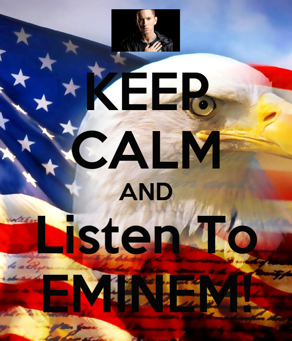 KEEP CALM AND Listen To EMINEM!