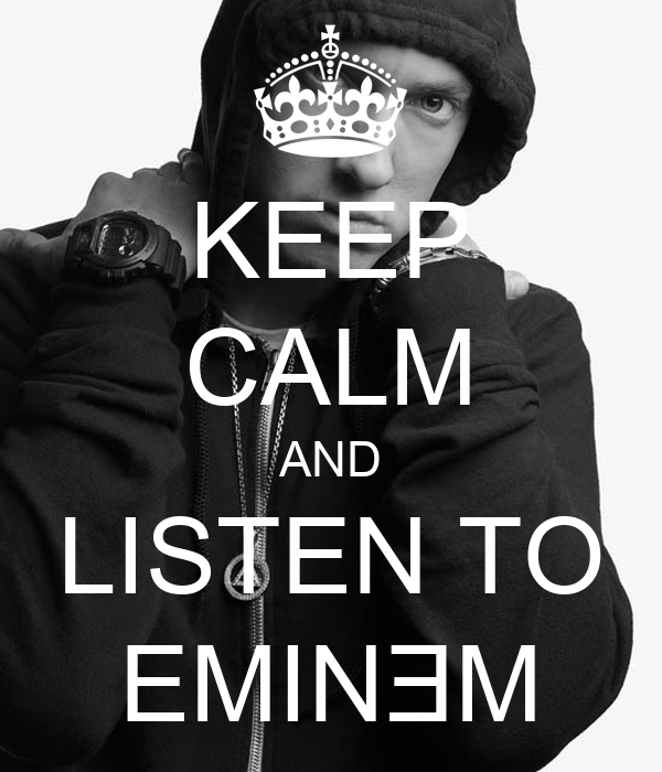 KEEP CALM AND LISTEN TO EMINƎM
