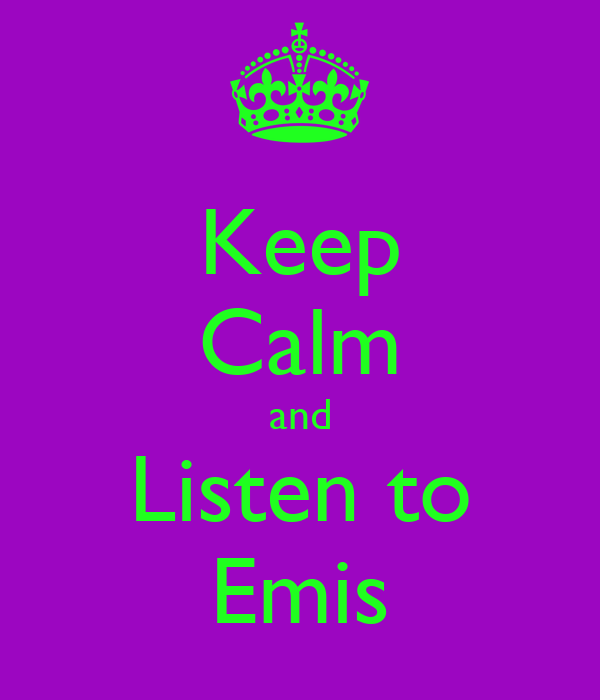 Keep Calm and Listen to Emis