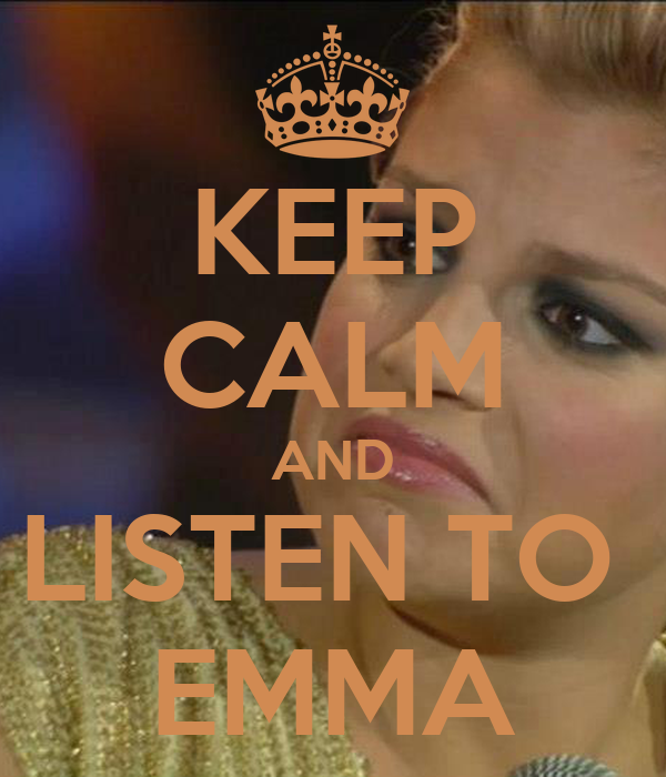 KEEP CALM AND LISTEN TO  EMMA
