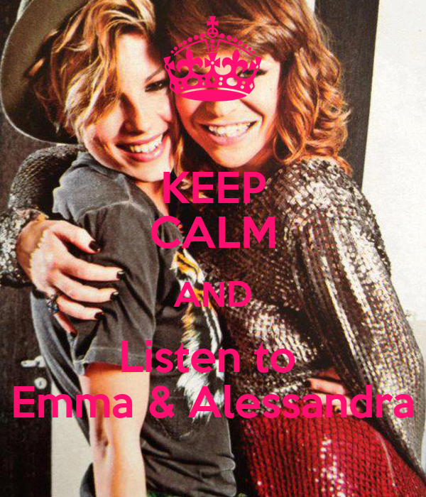 KEEP CALM AND Listen to  Emma & Alessandra