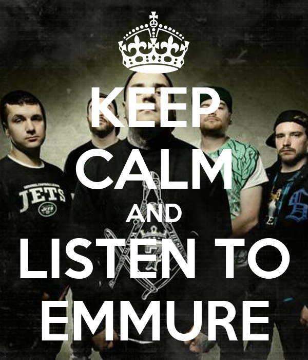 KEEP CALM AND LISTEN TO EMMURE