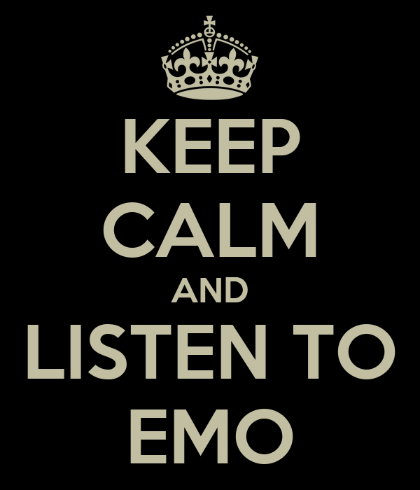 KEEP CALM AND LISTEN TO EMO