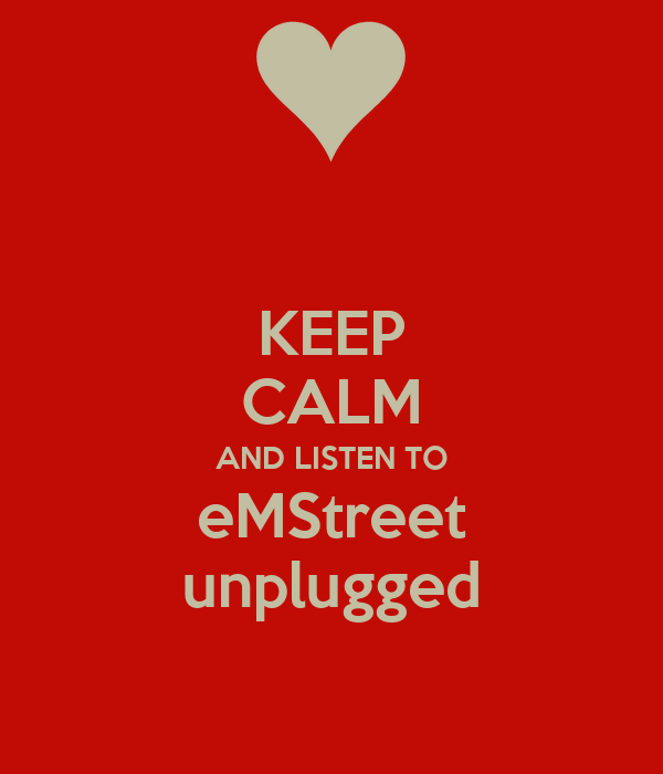 KEEP CALM AND LISTEN TO eMStreet unplugged