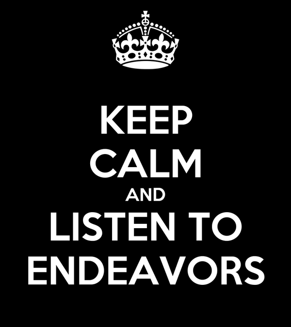 KEEP CALM AND LISTEN TO ENDEAVORS