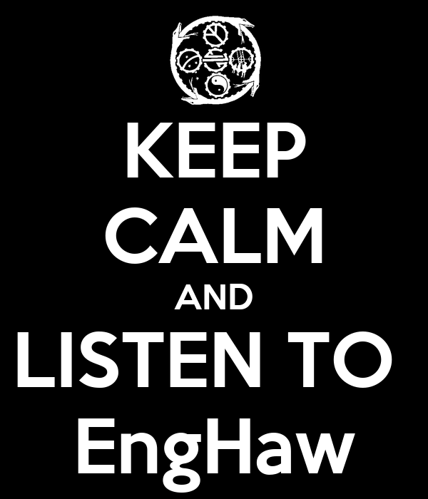 KEEP CALM AND LISTEN TO  EngHaw