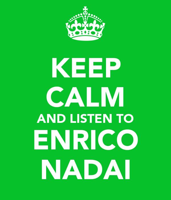 KEEP CALM AND LISTEN TO ENRICO NADAI