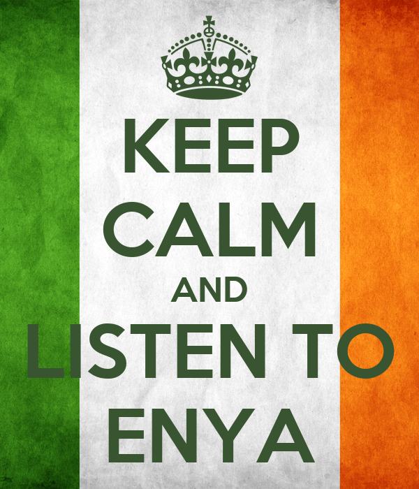 KEEP CALM AND LISTEN TO ENYA