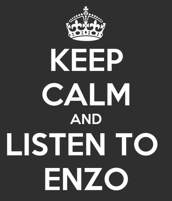 KEEP CALM AND LISTEN TO  ENZO