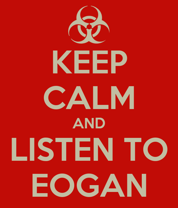KEEP CALM AND LISTEN TO EOGAN