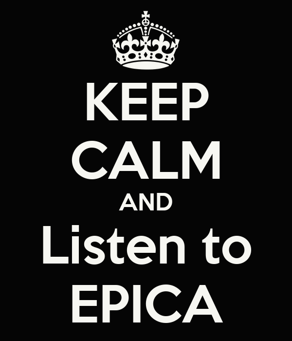 KEEP CALM AND Listen to EPICA