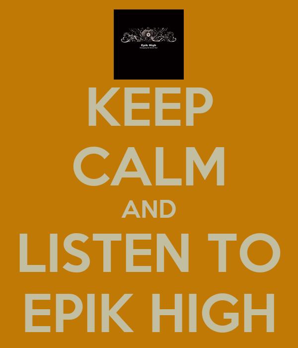 KEEP CALM AND LISTEN TO EPIK HIGH
