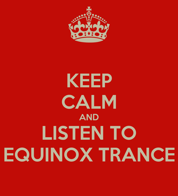 KEEP CALM AND LISTEN TO EQUINOX TRANCE
