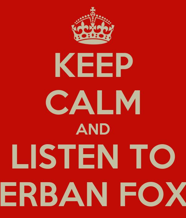 KEEP CALM AND LISTEN TO ERBAN FOX