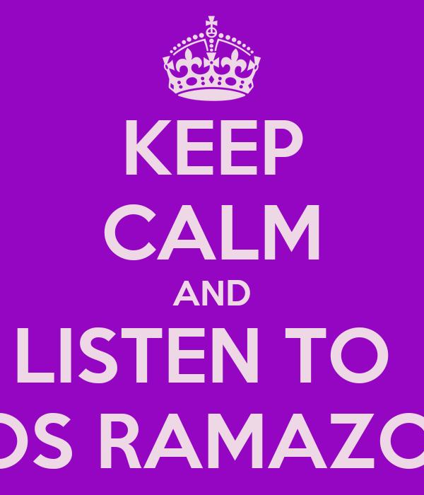 KEEP CALM AND LISTEN TO  EROS RAMAZOTTI