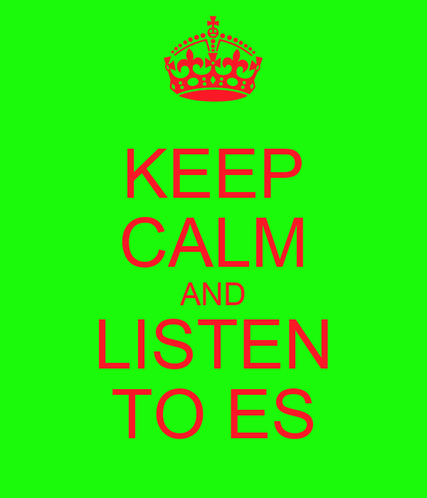 KEEP CALM AND LISTEN TO ES