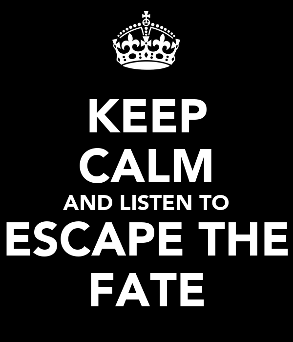 KEEP CALM AND LISTEN TO ESCAPE THE FATE