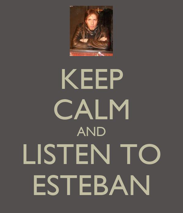KEEP CALM AND LISTEN TO ESTEBAN