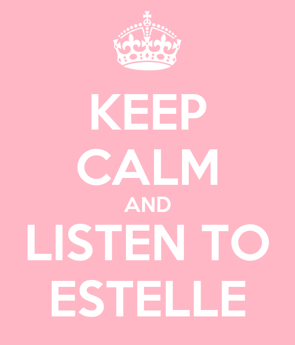 KEEP CALM AND LISTEN TO ESTELLE