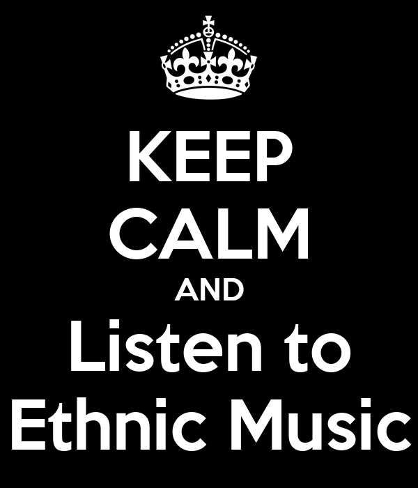 KEEP CALM AND Listen to Ethnic Music