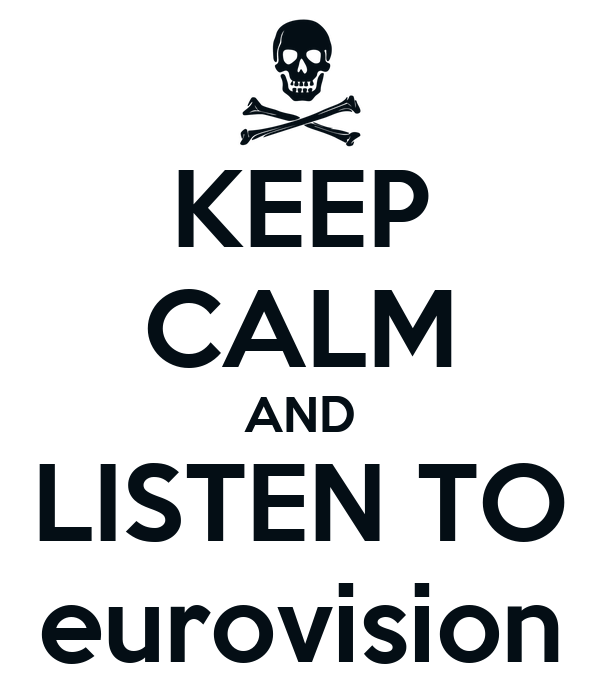 KEEP CALM AND LISTEN TO eurovision