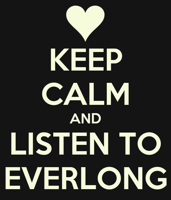 KEEP CALM AND LISTEN TO EVERLONG