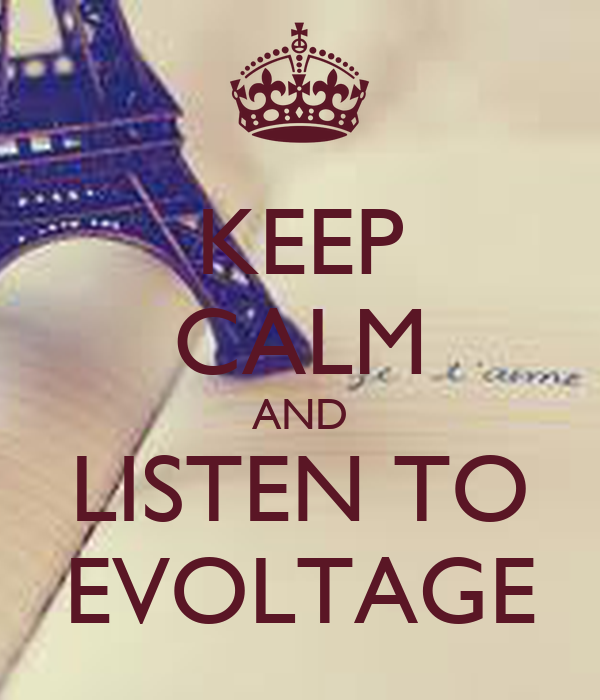 KEEP CALM AND LISTEN TO EVOLTAGE