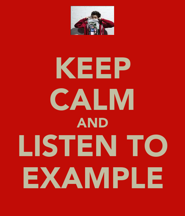 KEEP CALM AND LISTEN TO EXAMPLE