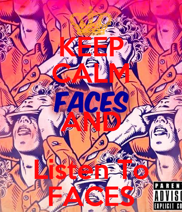 KEEP CALM AND Listen To FACES