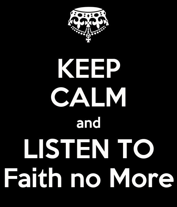 KEEP CALM and LISTEN TO Faith no More