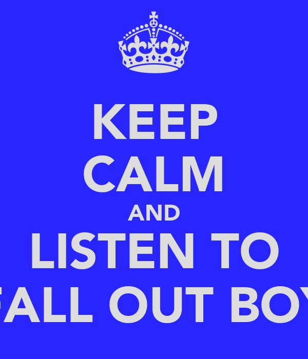 KEEP CALM AND LISTEN TO FALL OUT BOY