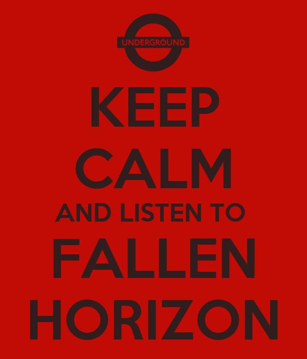 KEEP CALM AND LISTEN TO  FALLEN HORIZON
