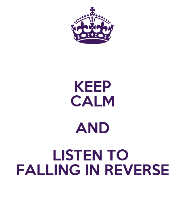 KEEP CALM AND LISTEN TO  FALLING IN REVERSE