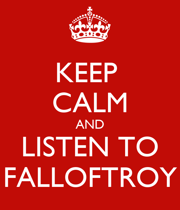 KEEP  CALM AND LISTEN TO FALLOFTROY