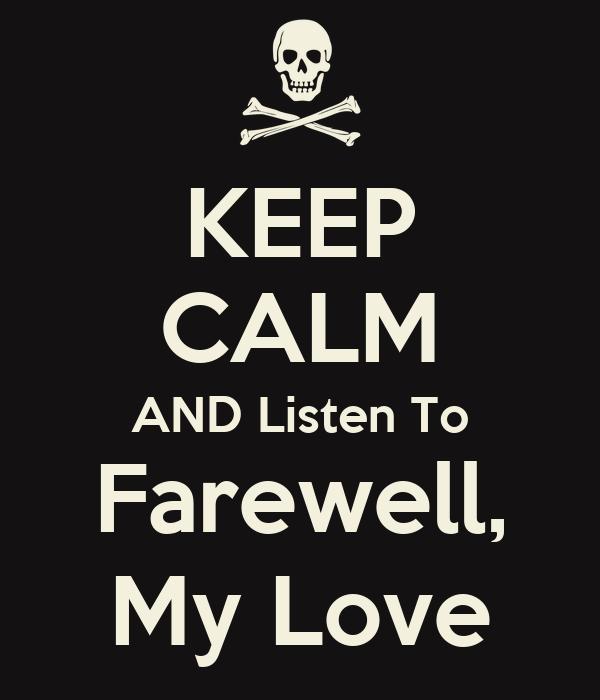 KEEP CALM AND Listen To Farewell, My Love